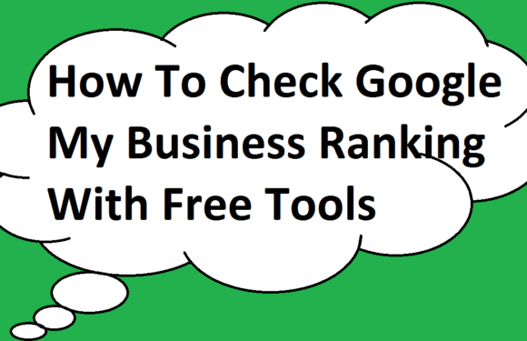 How To Check Google My Business Ranking With Free Tools